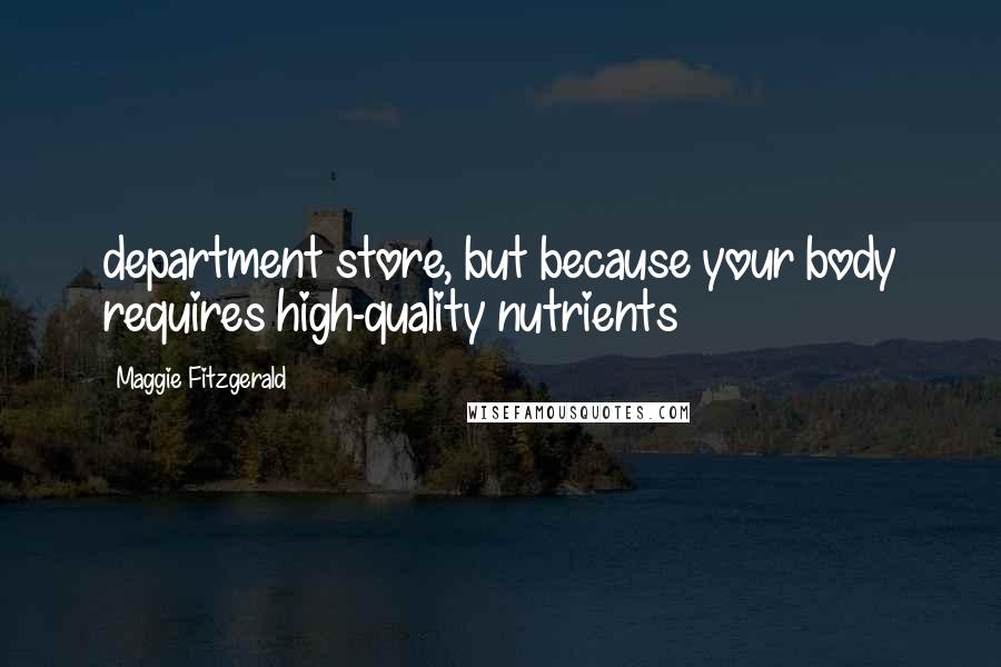 Maggie Fitzgerald quotes: department store, but because your body requires high-quality nutrients