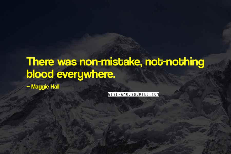 Maggie Hall quotes: There was non-mistake, not-nothing blood everywhere.