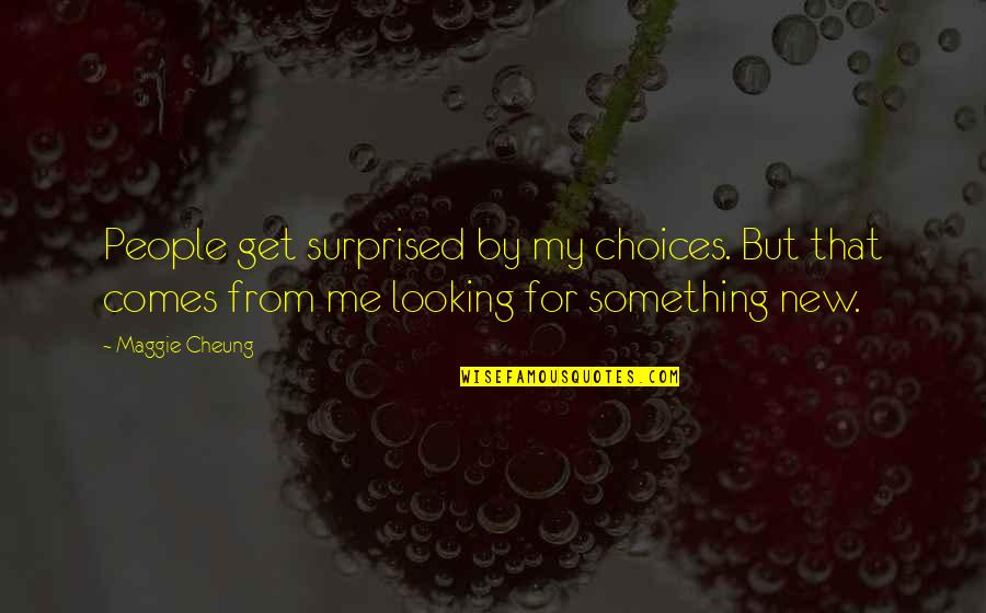 Maggie O'connell Quotes By Maggie Cheung: People get surprised by my choices. But that
