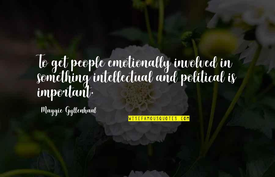 Maggie O'connell Quotes By Maggie Gyllenhaal: To get people emotionally involved in something intellectual