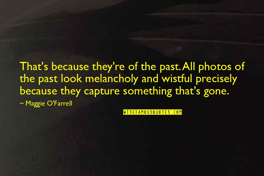 Maggie O'connell Quotes By Maggie O'Farrell: That's because they're of the past. All photos