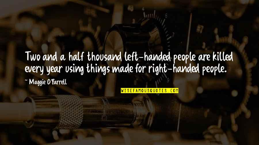Maggie O'connell Quotes By Maggie O'Farrell: Two and a half thousand left-handed people are