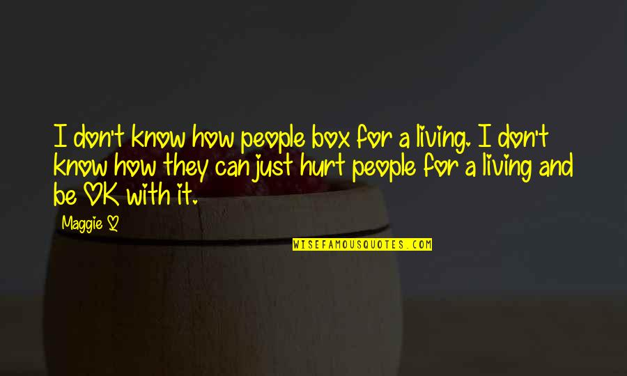 Maggie O'connell Quotes By Maggie Q: I don't know how people box for a