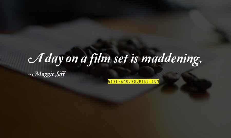 Maggie O'connell Quotes By Maggie Siff: A day on a film set is maddening.