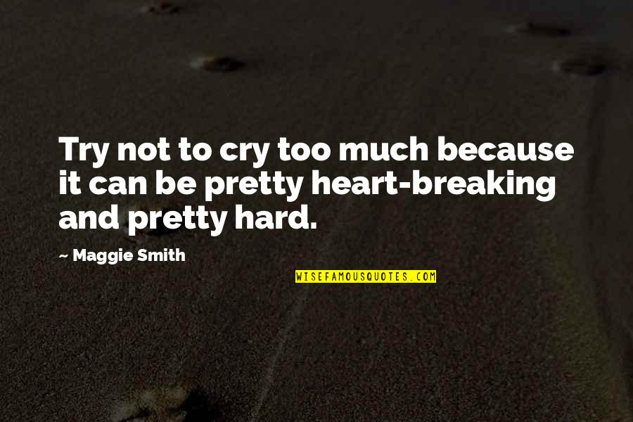 Maggie O'connell Quotes By Maggie Smith: Try not to cry too much because it