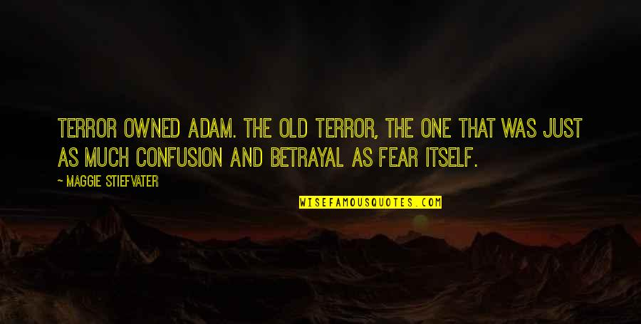 Maggie O'connell Quotes By Maggie Stiefvater: Terror owned Adam. The old terror, the one