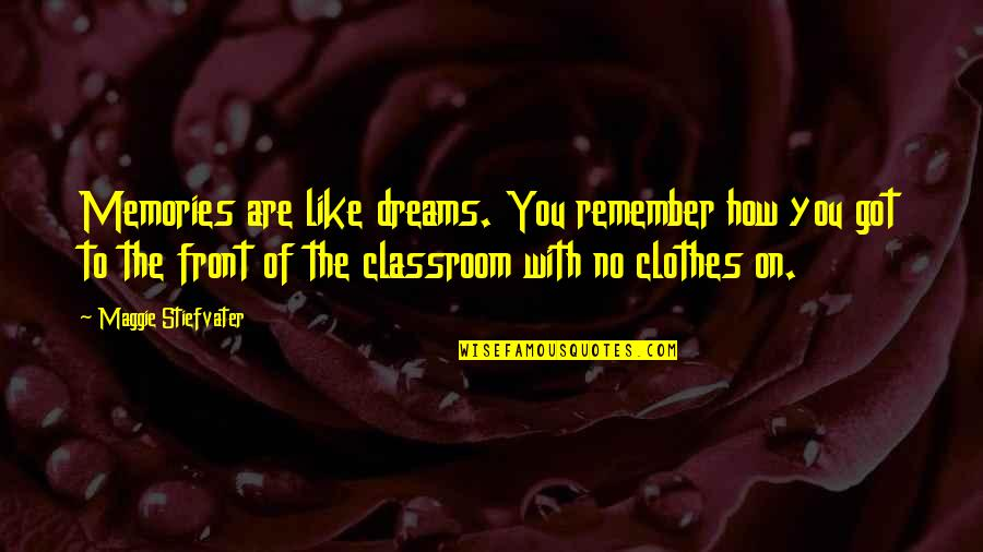 Maggie O'connell Quotes By Maggie Stiefvater: Memories are like dreams. You remember how you