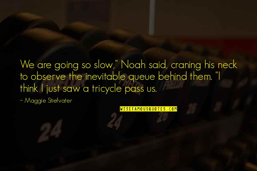 """Maggie O'connell Quotes By Maggie Stiefvater: We are going so slow,"""" Noah said, craning"""