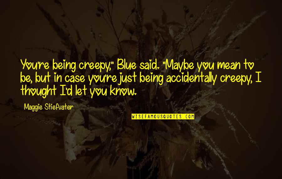 """Maggie O'connell Quotes By Maggie Stiefvater: You're being creepy,"""" Blue said. """"Maybe you mean"""