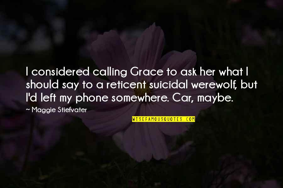 Maggie O'connell Quotes By Maggie Stiefvater: I considered calling Grace to ask her what