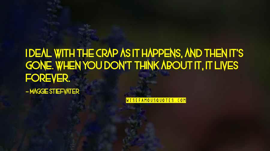 Maggie O'connell Quotes By Maggie Stiefvater: I deal with the crap as it happens,