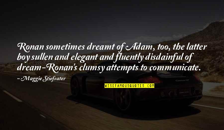 Maggie O'connell Quotes By Maggie Stiefvater: Ronan sometimes dreamt of Adam, too, the latter