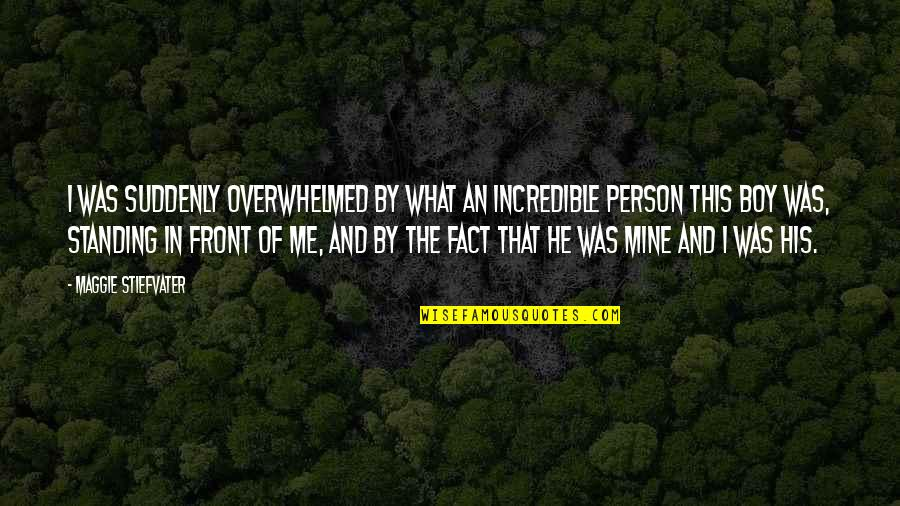 Maggie O'connell Quotes By Maggie Stiefvater: I was suddenly overwhelmed by what an incredible
