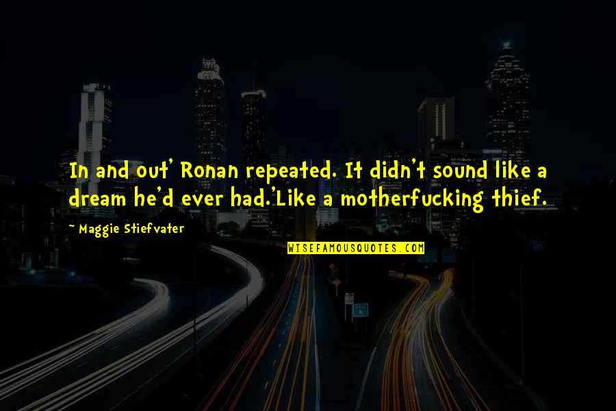 Maggie O'connell Quotes By Maggie Stiefvater: In and out' Ronan repeated. It didn't sound
