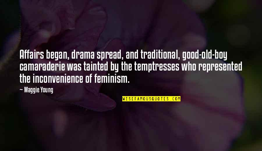 Maggie O'connell Quotes By Maggie Young: Affairs began, drama spread, and traditional, good-old-boy camaraderie