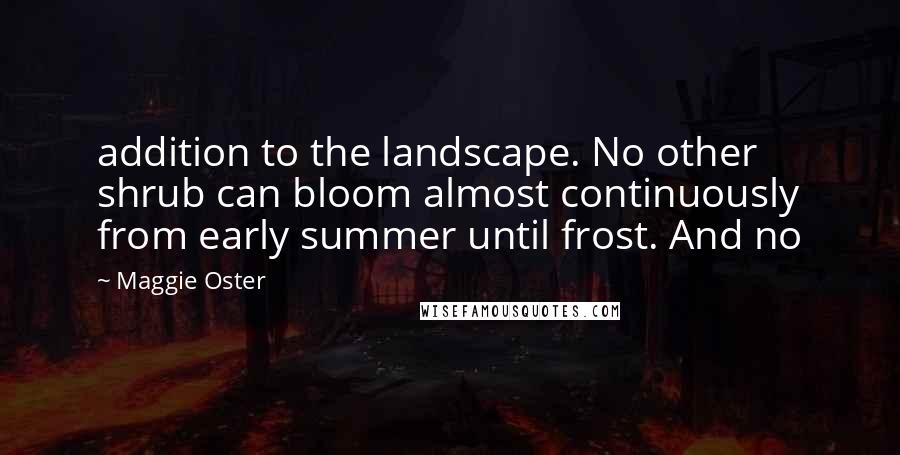 Maggie Oster quotes: addition to the landscape. No other shrub can bloom almost continuously from early summer until frost. And no