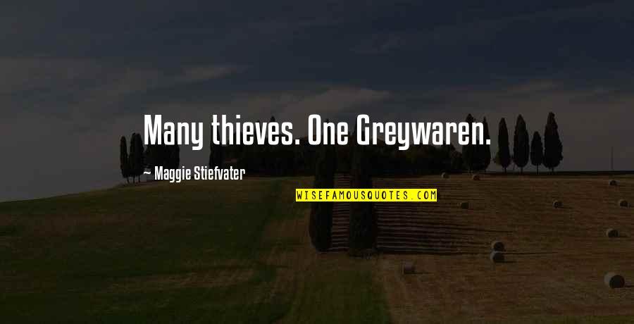 Maggie Stiefvater Quotes By Maggie Stiefvater: Many thieves. One Greywaren.