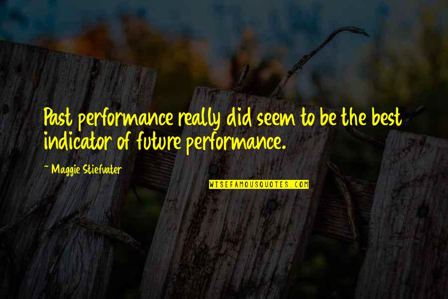 Maggie Stiefvater Quotes By Maggie Stiefvater: Past performance really did seem to be the