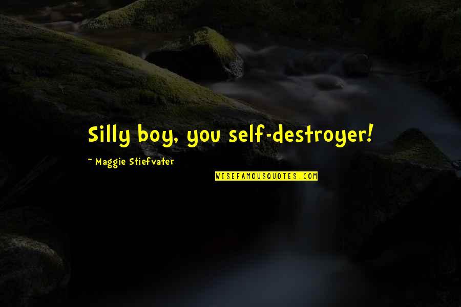 Maggie Stiefvater Quotes By Maggie Stiefvater: Silly boy, you self-destroyer!