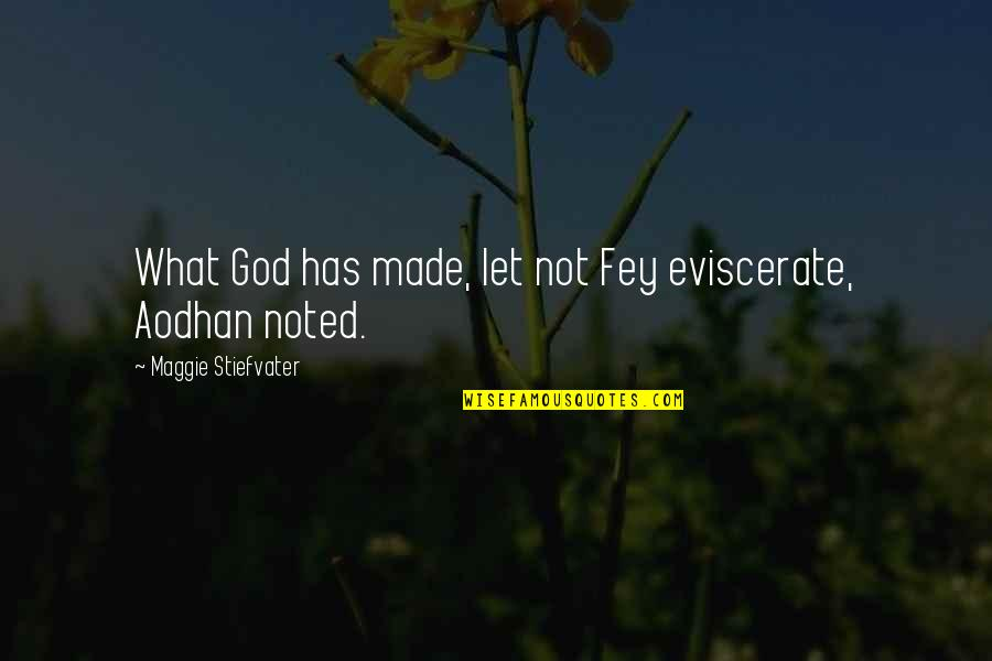 Maggie Stiefvater Quotes By Maggie Stiefvater: What God has made, let not Fey eviscerate,