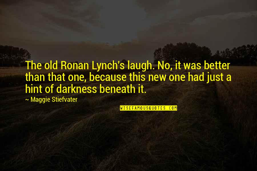 Maggie Stiefvater Quotes By Maggie Stiefvater: The old Ronan Lynch's laugh. No, it was