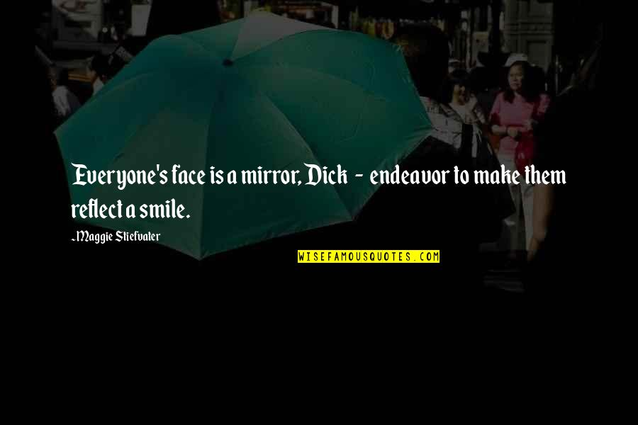 Maggie Stiefvater Quotes By Maggie Stiefvater: Everyone's face is a mirror, Dick - endeavor