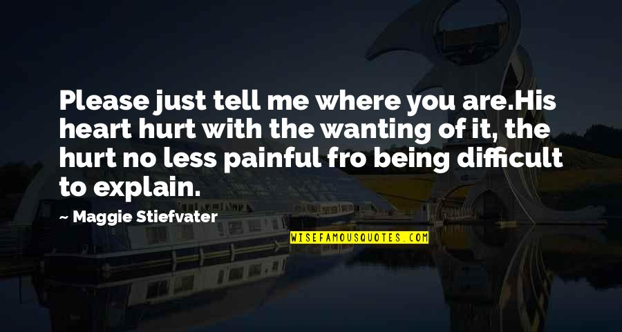 Maggie Stiefvater Quotes By Maggie Stiefvater: Please just tell me where you are.His heart