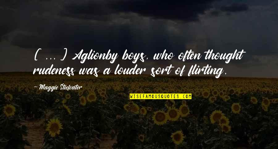 Maggie Stiefvater Quotes By Maggie Stiefvater: [ ... ] Aglionby boys, who often thought