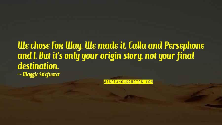 Maggie Stiefvater Quotes By Maggie Stiefvater: We chose Fox Way. We made it, Calla