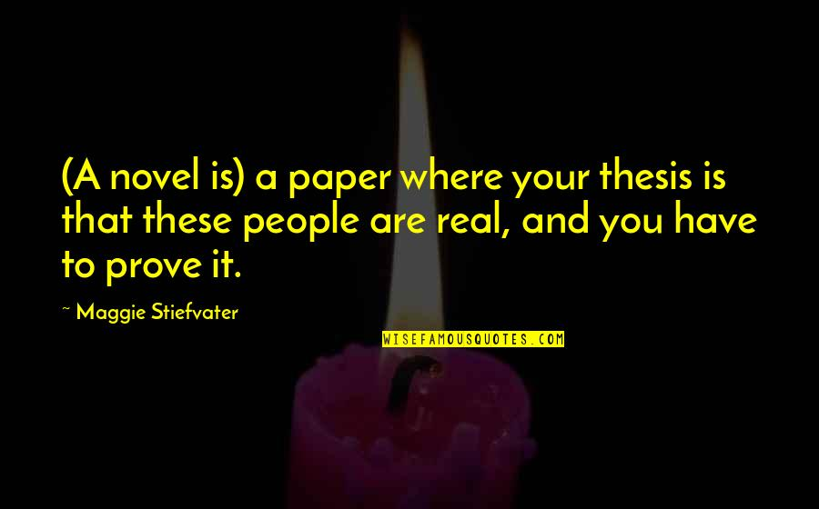 Maggie Stiefvater Quotes By Maggie Stiefvater: (A novel is) a paper where your thesis