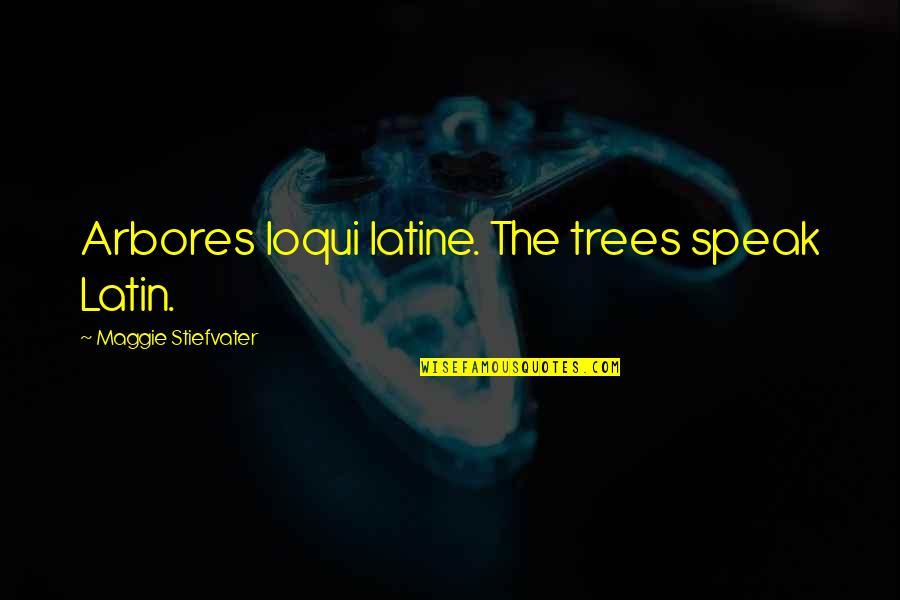 Maggie Stiefvater Quotes By Maggie Stiefvater: Arbores loqui latine. The trees speak Latin.