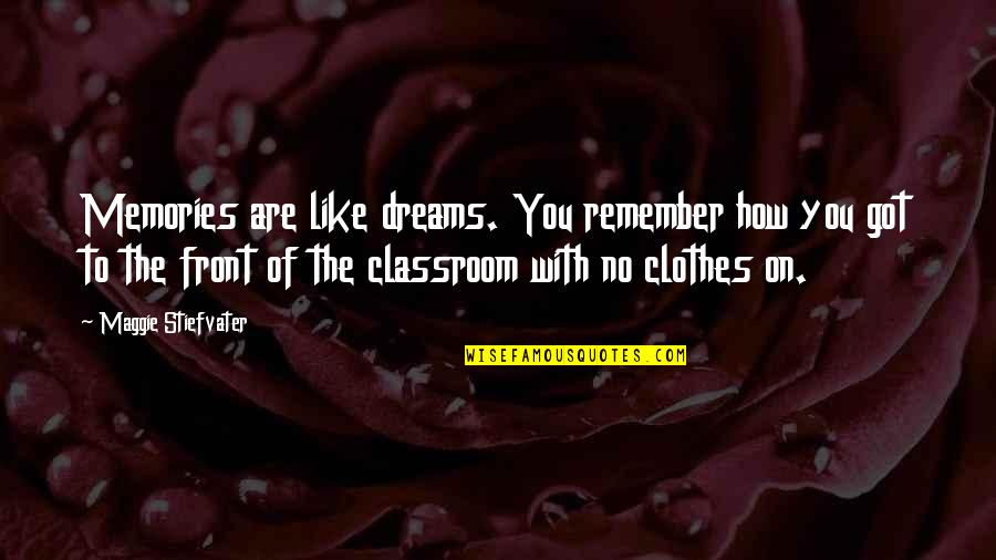 Maggie Stiefvater Quotes By Maggie Stiefvater: Memories are like dreams. You remember how you