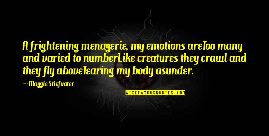 Maggie Stiefvater Quotes By Maggie Stiefvater: A frightening menagerie, my emotions areToo many and