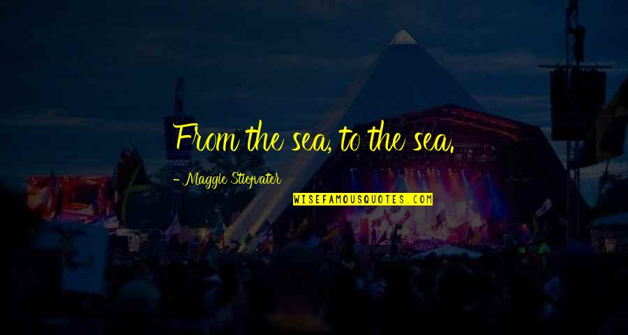Maggie Stiefvater Quotes By Maggie Stiefvater: From the sea, to the sea.