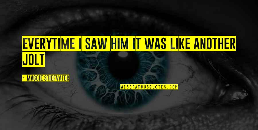 Maggie Stiefvater Quotes By Maggie Stiefvater: everytime i saw him it was like another