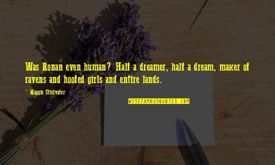 Maggie Stiefvater Quotes By Maggie Stiefvater: Was Ronan even human? Half a dreamer, half