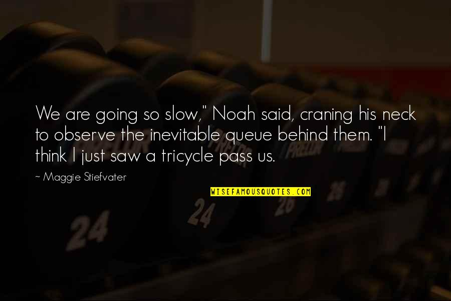 """Maggie Stiefvater Quotes By Maggie Stiefvater: We are going so slow,"""" Noah said, craning"""