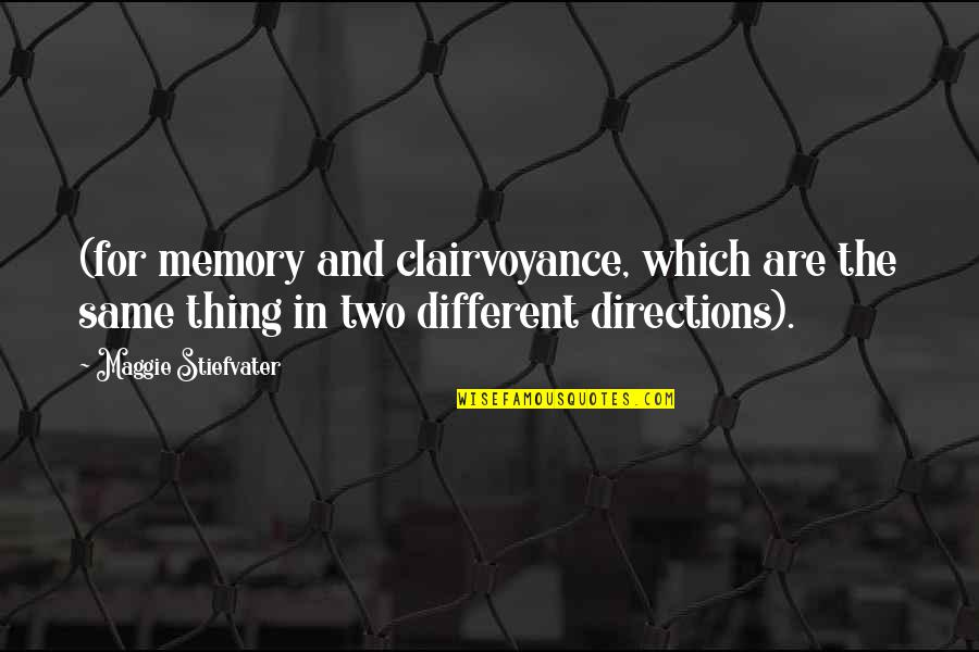 Maggie Stiefvater Quotes By Maggie Stiefvater: (for memory and clairvoyance, which are the same