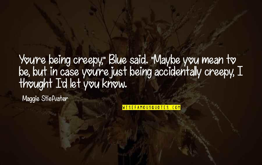 """Maggie Stiefvater Quotes By Maggie Stiefvater: You're being creepy,"""" Blue said. """"Maybe you mean"""