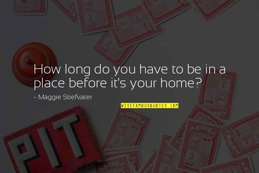 Maggie Stiefvater Quotes By Maggie Stiefvater: How long do you have to be in