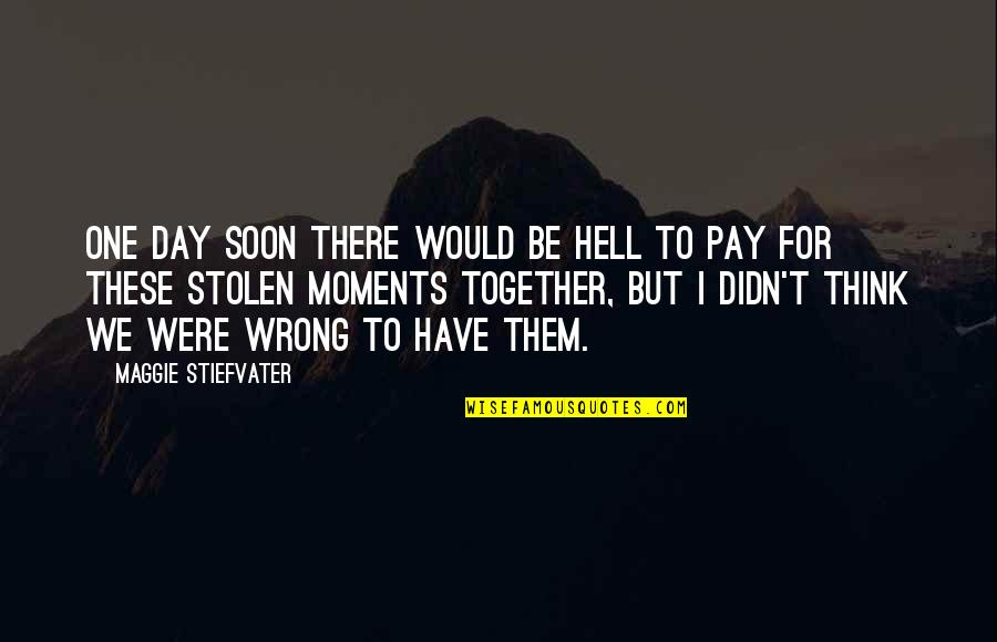 Maggie Stiefvater Quotes By Maggie Stiefvater: One day soon there would be hell to