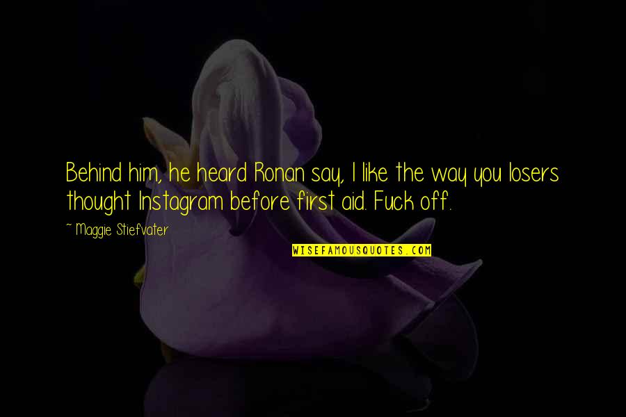 Maggie Stiefvater Quotes By Maggie Stiefvater: Behind him, he heard Ronan say, I like