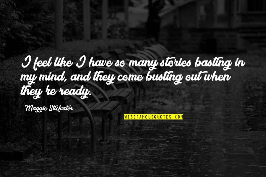 Maggie Stiefvater Quotes By Maggie Stiefvater: I feel like I have so many stories