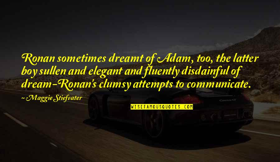 Maggie Stiefvater Quotes By Maggie Stiefvater: Ronan sometimes dreamt of Adam, too, the latter