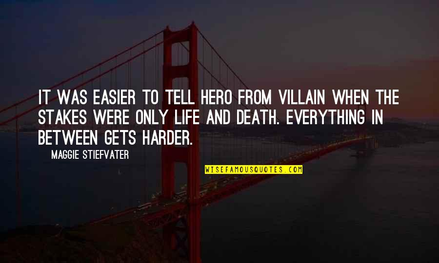 Maggie Stiefvater Quotes By Maggie Stiefvater: It was easier to tell hero from villain