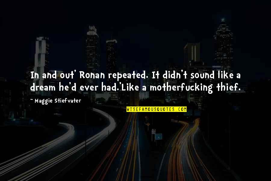 Maggie Stiefvater Quotes By Maggie Stiefvater: In and out' Ronan repeated. It didn't sound
