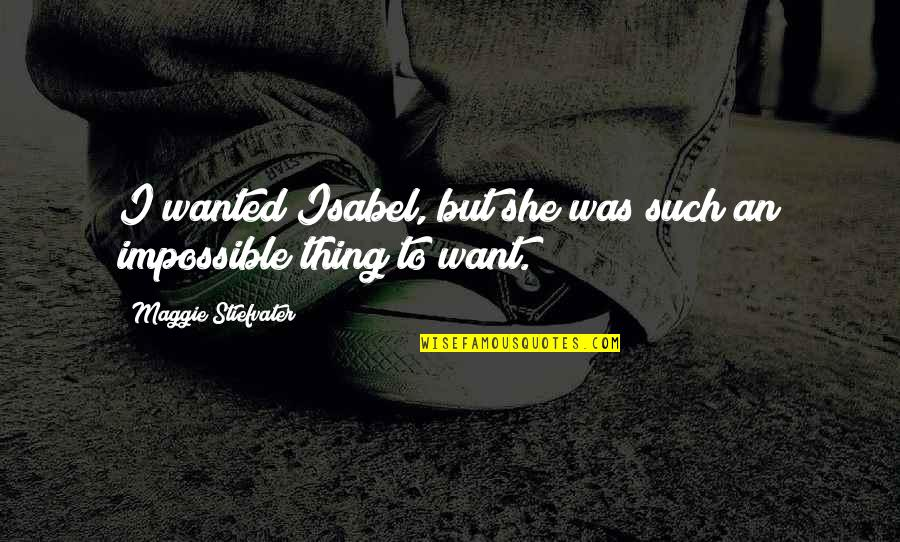 Maggie Stiefvater Quotes By Maggie Stiefvater: I wanted Isabel, but she was such an