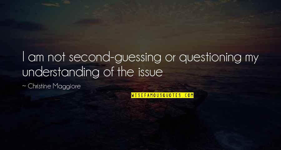Maggiore Quotes By Christine Maggiore: I am not second-guessing or questioning my understanding