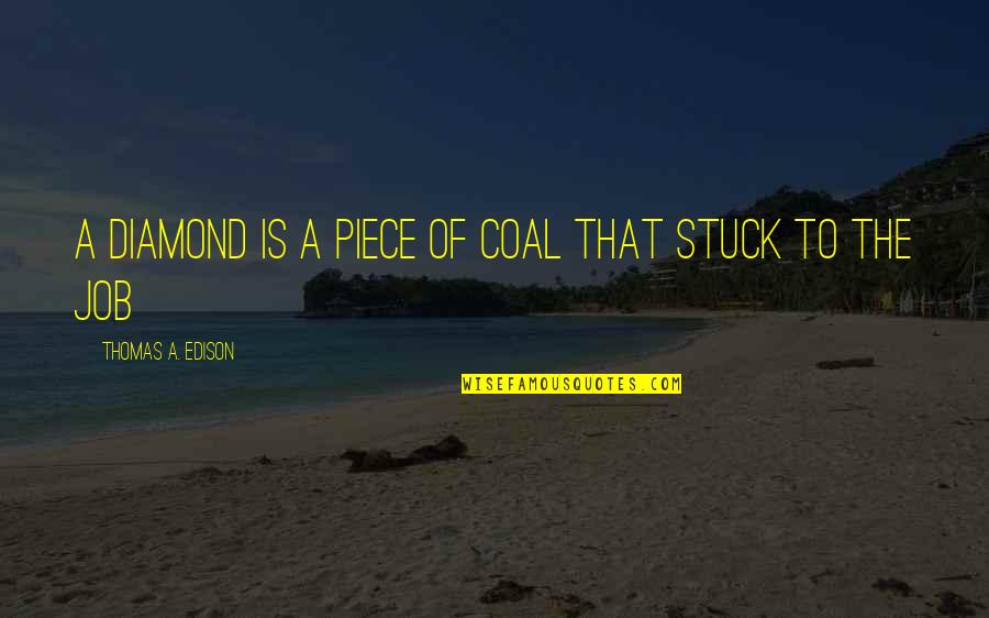 Magic The Gathering Birthday Quotes By Thomas A. Edison: A diamond is a piece of coal that