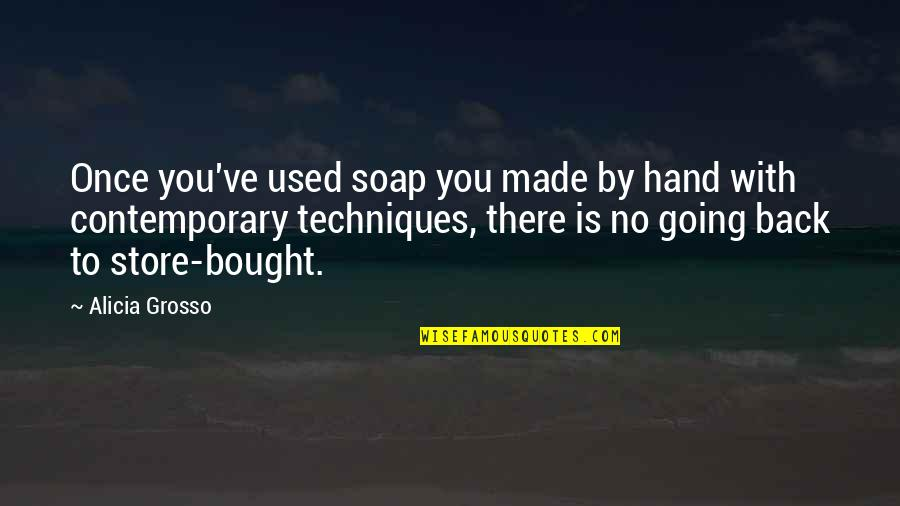 Magical Birthday Quotes By Alicia Grosso: Once you've used soap you made by hand